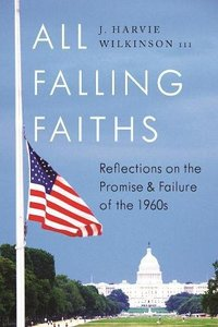 """All Falling Faiths: Reflections on the Promise & Failure of the 1960""""s [Hardcover]"""